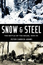 Snow and Steel: The Battle of the Bulge, 1944-45 [Hardcover] Caddick-Ada... - $10.73