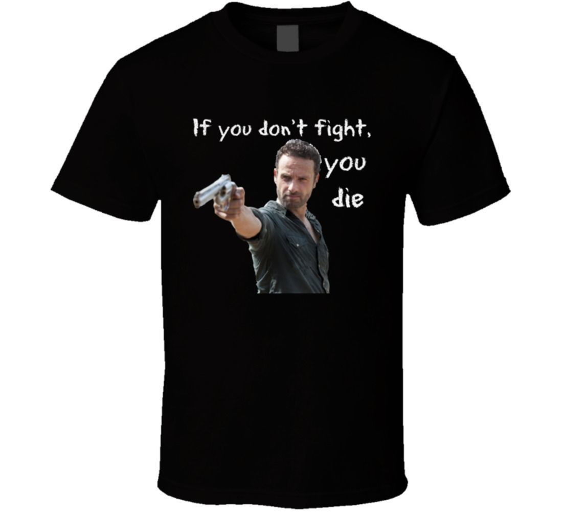 Rick Grimes If You Don't Fight You Die T Shirt Walking Dead Unisex TWD Gift Tee