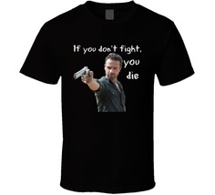 Rick Grimes If You Don't Fight You Die T Shirt Walking Dead Unisex TWD G... - $17.79+