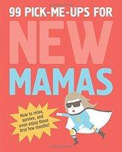 99 Pick-Me-Ups for New Mamas [Hardcover] Elsbeth Teeling; Gerard Janssen and Stu image 1