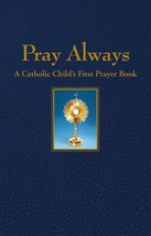 Pray Always: A Catholic Child's First Prayer Book