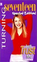 Turning Seventeen, #9: Just Trust Me [May 01, 2001] Noonan, Rosalind