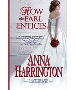 How The Earl Entices (4) (Capturing the Carlisles) Harrington, Anna - $21.15