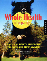 Whole Health for Happy Dogs : A Natural Care Handbook - New Softcover @ZB - $9.95