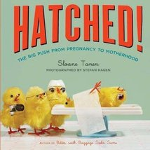 Hatched!: The Big Push from Pregnancy to Motherhood Sloane Tanen and Ste... - $1.83