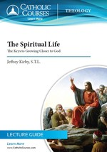 The Spiritual Life: The Keys to Growing Closer to God  (Lecture Guide)