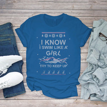Swimming Funny Tee Swim Like A Girl Ugly Christmas Sweater Unisex - $15.99+