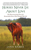 Horses Never Lie about Love : Heartwarming Story of a Remarkable Horse :... - $8.95