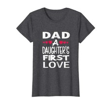 Dad Shirts - Dad A Daughters First Love Shirt Funny Father Birthday Gift... - $19.95