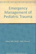 Emergency Management of Pediatric Trauma Mayer, Thom, M.D. image 2