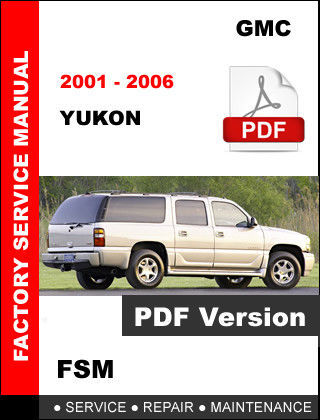 GMC YUKON 2001 2002 2003 2004 2005 2006 SERVICE REPAIR FACTORY WORKSHOP MANUAL