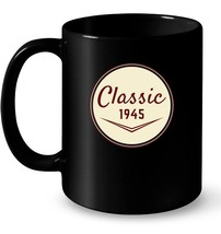 Vintage Classic 1945 73rd Birthday Gift Gift Coffee Mug - $13.99+