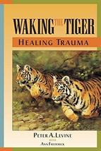 Waking the Tiger: Healing Trauma [Paperback] [Jul 07, 1997] Peter A. Lev... - $9.26