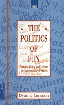 The Politics of Fun: Cultural Policy and Debate in Contemporary France (... - $77.29