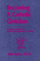 Becoming a Catholic Christian by Julia Upton