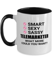Funny Telemarketer Mug - Smart Sexy Sassy What More Could You Want - 11 oz  - $17.95