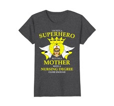 Funny Shirts - I'm A Mother With A Nursing Degree Not A Superhero T-shir... - $19.95+