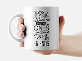 The best wines are ones we drink with.. Mug Funny Rude Quote Coffee Mug Cup Q256 - $12.20+