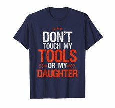Dad Shirts - Don't Touch My Tools Or My Daughter Funny Mechanic Shirt Me... - $19.95+