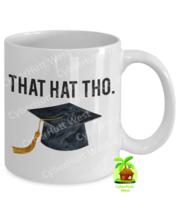 Funny Graduation Mug - That Hat Tho, Graduation Coffee Mug, Graduation G... - $14.84+