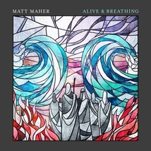 ALIVE & BREATHING by Matt Maher