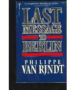 Last Message to Berlin [Sep 01, 1985] Van Rjndt, Philippe - $14.85