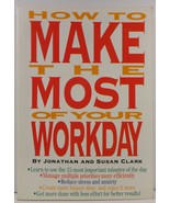 How to Make the Most of Your Workday Jonathan and Susan Clark - $5.99
