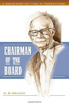 Chairman of the Board: A Biography of Carl A. Gerstacker [Hardcover] Brandt, E.