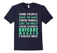 Daycare Worker I Raised Mine Mom Dad Parent T-Shirt Men - $19.95+