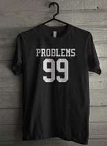 99 Problems - Custom Men's T-Shirt (2684) - $19.13+
