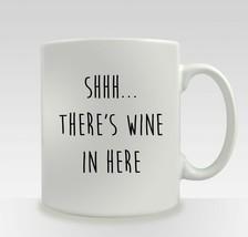 SHHH THERE'S WINE IN HERE Novelty Gift Tea Coffee Mug - $12.38