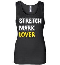 Stretch Mark Lover Tank - $21.99+