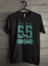 Fifty Five And Fabulous Men's T-Shirt - Custom (280) - $19.12+