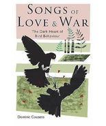 Songs of Love and War : The Dark Heart of Bird Behaviour : Dominic Couze... - $11.90