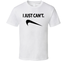 I Just Cant  T Shirt - $18.99