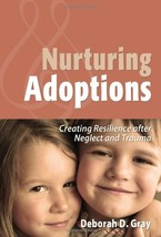 Nurturing Adoptions: Creating Resilience After Neglect and Trauma Gray, ... - $12.74