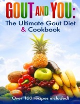 Gout and You: The Ultimate Gout Diet & Cookbook - $29.72