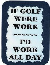 "If Golf Were Work 3"" x 4"" Refrigerator Magnet Club House Ball Tee Kitchen Decor - $3.49"