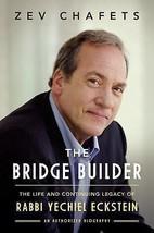 The Bridge Builder: Life & Legacy of Rabbi Yechiel Eckstein, Zev Chafets... - $11.99