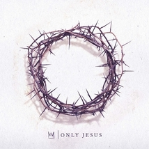 ONLY JESUS by Casting Crown