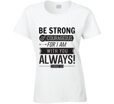 Be Strong & Courageous Ladies Fitted T Shirt Novelty Fashion Tee Clothin... - $16.80+