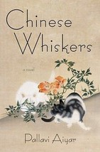 Chinese Whiskers : A Cat Story  : Pallavi Aiyar : New Hardcover 1st Edit... - $10.95