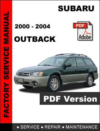 SUBARU OUTBACK 2000 - 2004 FACTORY SERVICE REPAIR WORKSHOP MAINTENANCE MANUAL