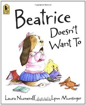 Beatrice Doesn't Want To [Paperback] Numeroff, Laura and Munsinger, Lynn image 1