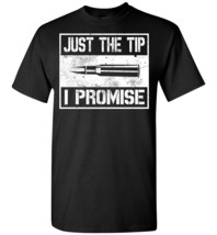 Just The Tip I Promise T shirt - $19.99+