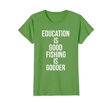 Education is Good Fishing is Gooder Shirt Funny Fathers Day - $19.99