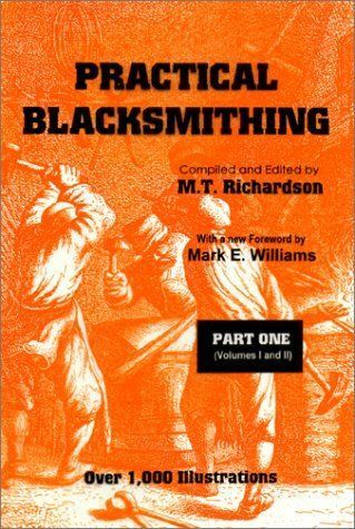 PRACTICAL BLACKSMITHING, PART ONE (VOLUMES 1 AND 2) By M. T. Richardson