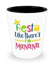 Fiesta Like There's No Manana Shot Glass Man Cave Cinco De Mayo Gift - $11.99