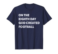 Sport Shirts - On The Eighth Day God Created Football T-shirt Men - $19.95+
