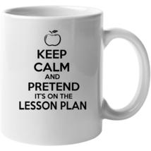 Keep Calm And Pretend It's On The Lesson Plan Teacher Mug - $22.99